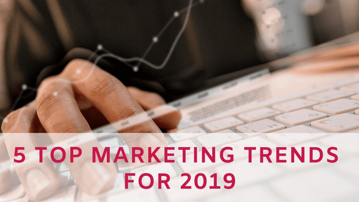 5 Top Marketing Trends For 2019