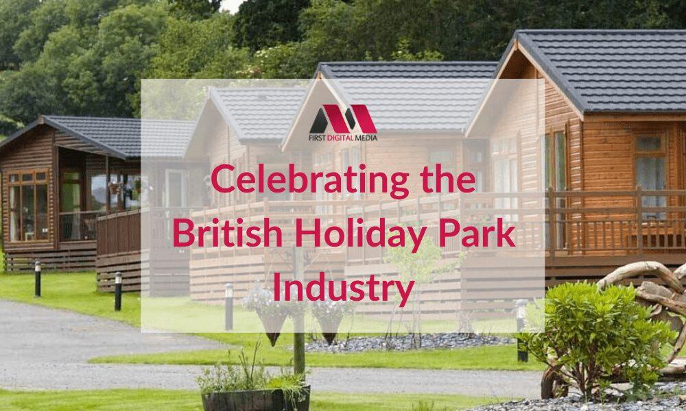 Celebrating the British Holiday Park Industry